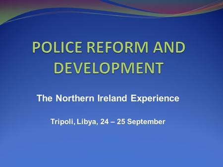 The Northern Ireland Experience Tripoli, Libya, 24 – 25 September.