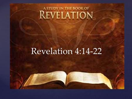 Revelation 4:14-22. { The Church at Laodicea The church Jesus spued out of His mouth.