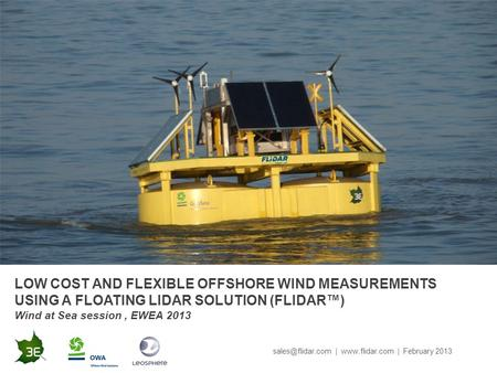 LOW COST AND FLEXIBLE OFFSHORE WIND MEASUREMENTS USING A FLOATING LIDAR SOLUTION (FLIDAR™) Wind at Sea session, EWEA 2013 |