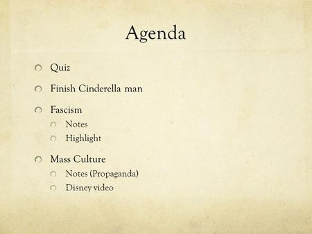 Agenda Quiz Finish Cinderella man Fascism Notes Highlight Mass Culture Notes (Propaganda) Disney video.