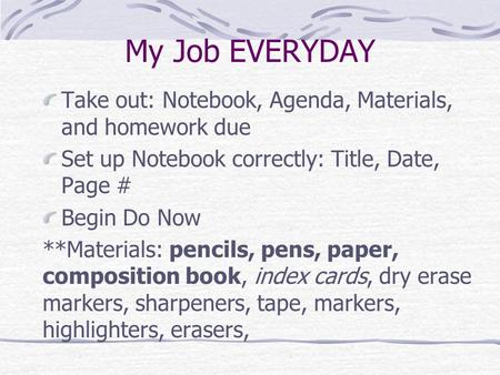My Job EVERYDAY Take out: Notebook, Agenda, Materials, and homework due Set up Notebook correctly: Title, Date, Page # Begin Do Now **Materials: pencils,