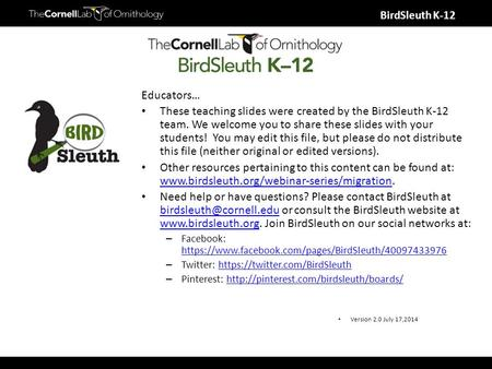 BirdSleuth K-12 Educators… These teaching slides were created by the BirdSleuth K-12 team. We welcome you to share these slides with your students! You.
