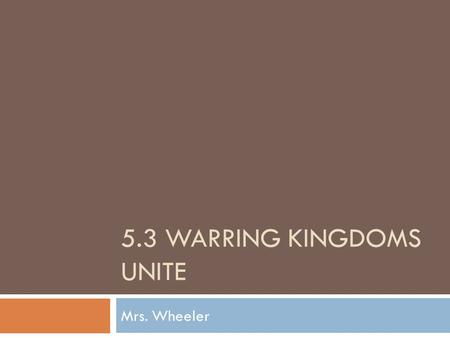 5.3 WARRING KINGDOMS UNITE Mrs. Wheeler. Bellringer  Copy the Objective: I will be able to explain the rise of the Qin Dynasty, the unification of the.