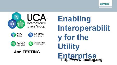 Enabling Interoperabilit y for the Utility Enterprise And TESTING.