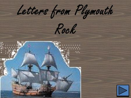 Letters from Plymouth Rock. To my dearest Margaret, We have finally made landing in America! While this may be happy news, I fear we have many trials.