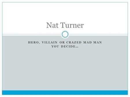 HERO, VILLAIN OR CRAZED MAD MAN YOU DECIDE… Nat Turner.