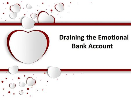 Draining the Emotional Bank Account. Empty Account.