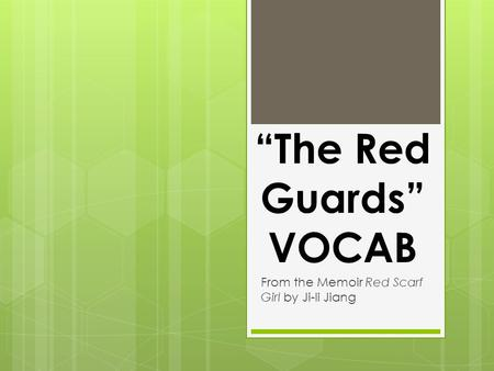 """The Red Guards"" VOCAB From the Memoir Red Scarf Girl by Ji-li Jiang."