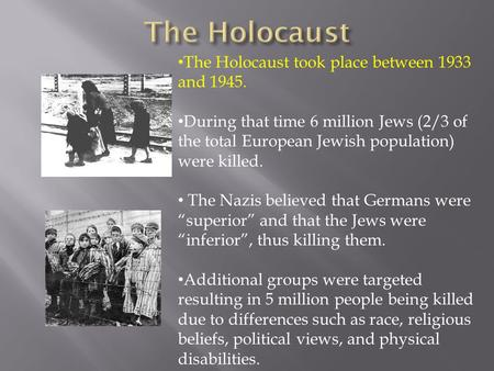 The Holocaust The Holocaust took place between 1933 and 1945.