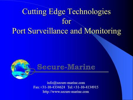 Cutting Edge Technologies for Port Surveillance and Monitoring Fax:+31-10-4334624 Tel:+31-10-4134915