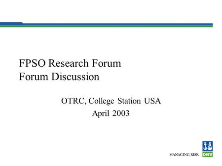 FPSO Research Forum Forum Discussion OTRC, College Station USA April 2003.