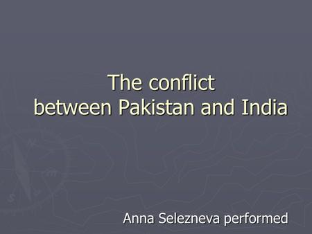 The conflict between Pakistan and India Anna Selezneva performed.
