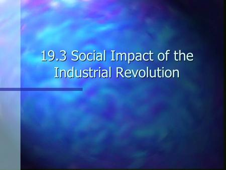 19.3 Social Impact of the Industrial Revolution. A Tale of Two Classes Entrepreneurs=RichEntrepreneurs=Rich Factory Workers=Poor and horrible living conditions.Factory.