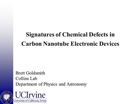 Signatures of Chemical Defects in Carbon Nanotube Electronic Devices Brett Goldsmith Collins Lab Department of Physics and Astronomy.