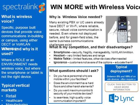 WIN MORE with Wireless Voice What is wireless voice? Specific, purpose built devices that provide voice communications in-building or campus, using either.