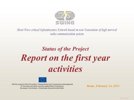 09-11-2012 Rome, February 14, 2013 Status of the Project Report on the first year activities With the support of the Prevention, Preparedness and Consequence.