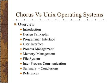 Chorus Vs Unix Operating Systems Overview Introduction Design Principles Programmer Interface User Interface Process Management Memory Management File.