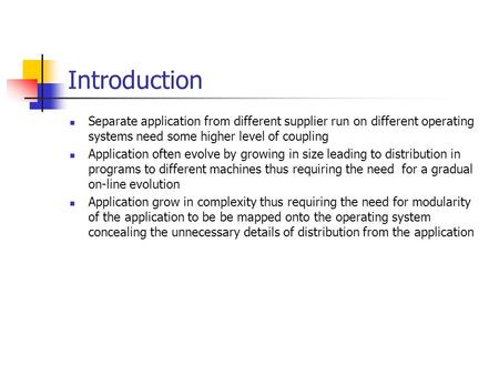 Introduction Separate application from different supplier run on different operating systems need some higher level of coupling Application often evolve.