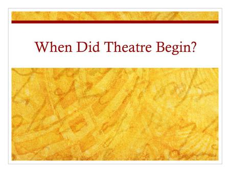 When Did Theatre Begin?.
