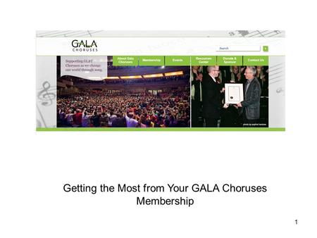 Getting the Most from Your GALA Choruses Membership 1.