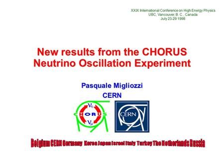 New results from the CHORUS Neutrino Oscillation Experiment Pasquale Migliozzi CERN XXIX International Conference on High Energy Physics UBC, Vancouver,