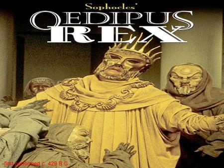 "-first performed c. 429 B.C.. The meaning of Oedipus is ""swollen foot"". As a child, King Oedipus was abandoned with his ankles and feet bound and pinned."
