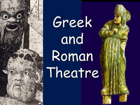 Greek and Roman Theatre. Greek Theatre Greek Festivals  Festivals honored Olympian gods  Ritual Competitions  Olympics: Apollo  Athletics  Lyric.