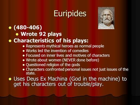 Euripides (480-406) Wrote 92 plays Characteristics of his plays: Represents mythical heroes as normal people Works led the invention of comedies Focused.