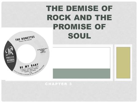 CHAPTER 3 THE DEMISE OF ROCK AND THE PROMISE OF SOUL.