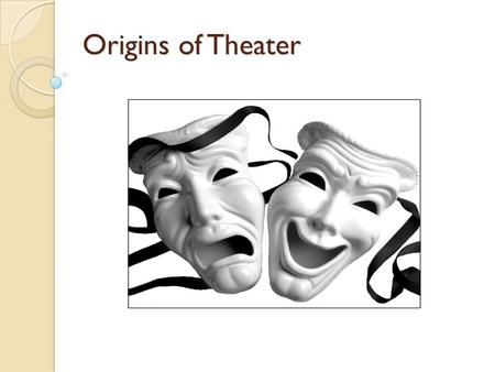 Origins of Theater. Little information about the origin of theatre has survived. The information we do have comes from wall paintings, decorations, artifacts,