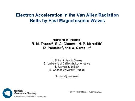 Electron Acceleration in the Van Allen Radiation Belts by Fast Magnetosonic Waves Richard B. Horne 1 R. M. Thorne 2, S. A. Glauert 1, N. P. Meredith 1.