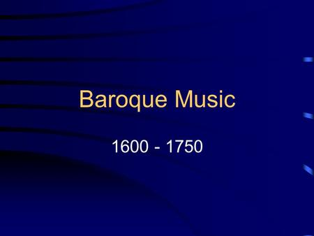 Baroque Music 1600 - 1750. Characteristics Unity of mood Continuity of Rhythm Continuity of melody Terraced dynamics Polyphonic and homophonic textures.