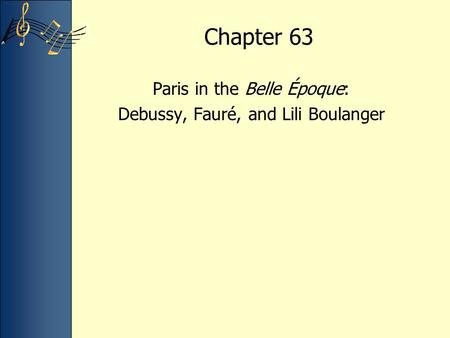 Chapter 63 Paris in the Belle Époque: Debussy, Fauré, and Lili Boulanger.