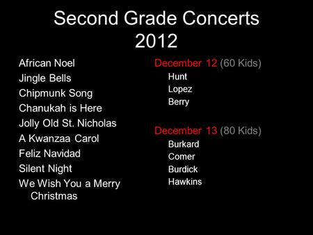 Second Grade Concerts 2012 African Noel Jingle Bells Chipmunk Song Chanukah is Here Jolly Old St. Nicholas A Kwanzaa Carol Feliz Navidad Silent Night We.