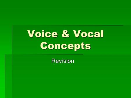 Voice & Vocal Concepts Revision. Main types of voice: FEMALE Soprano – HighSoprano – High Mezzo SopranoMezzo Soprano (in between soprano & alto) Alto.