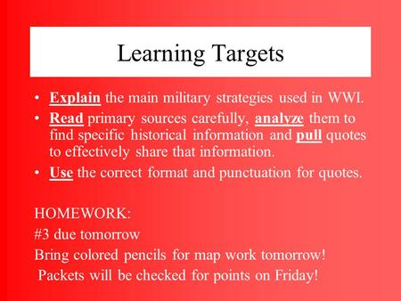 Learning Targets Explain the main military strategies used in WWI. Read primary sources carefully, analyze them to find specific historical information.