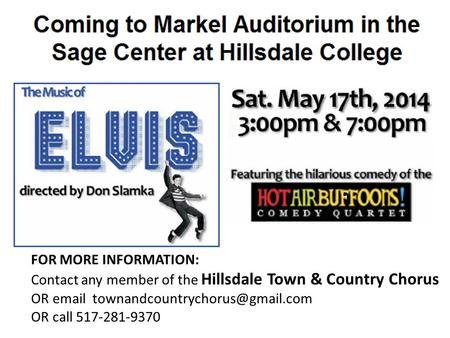FOR MORE INFORMATION: Contact any member of the Hillsdale Town & Country Chorus OR  OR call 517-281-9370.