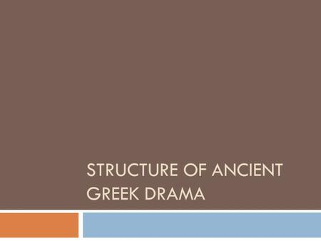 STRUCTURE OF ANCIENT GREEK DRAMA. Basic structure The basic structure of a Greek tragedy is fairly simple. After a prologue spoken by one or more characters,