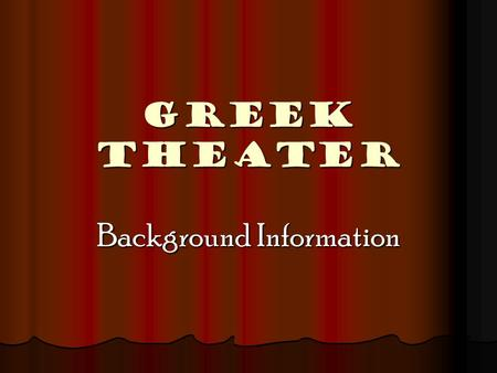 GREEK THEATER Background Information. Origins of Greek Drama Drama emerged during Greece's Golden Age (5 th century B.C.) Drama emerged during Greece's.