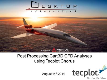 A division of Post Processing Cart3D CFD Analyses using Tecplot Chorus August 14 th 2014.