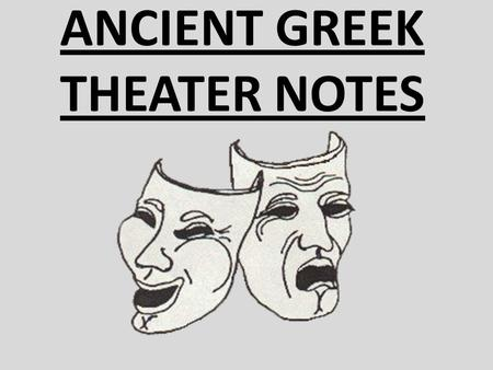 ANCIENT GREEK THEATER NOTES. ORIGIN OF ANCIENT GREEK TRAGEDY.