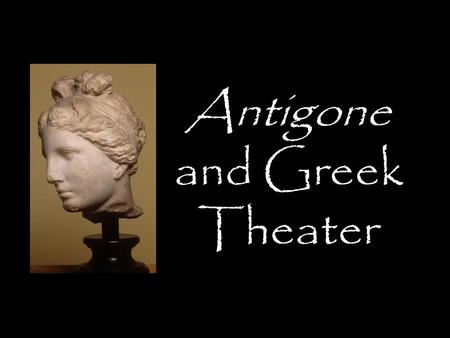 Antigone and Greek Theater. Dionysus  The god of wine and fertility  thought to liberate believers from personal trouble.