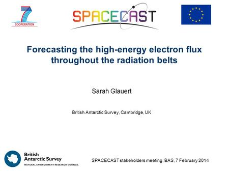 Forecasting the high-energy electron flux throughout the radiation belts Sarah Glauert British Antarctic Survey, Cambridge, UK SPACECAST stakeholders meeting,