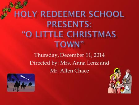 Thursday, December 11, 2014 Directed by: Mrs. Anna Lenz and Mr. Allen Chace.