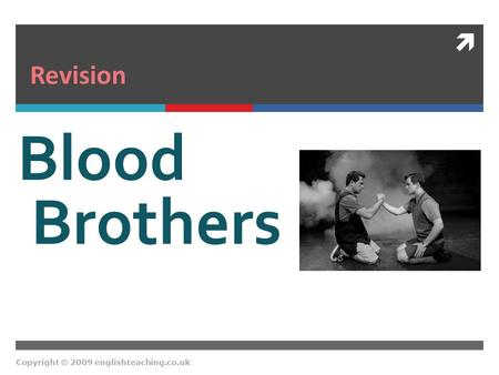  Copyright © 2009 englishteaching.co.uk Blood Brothers Revision.
