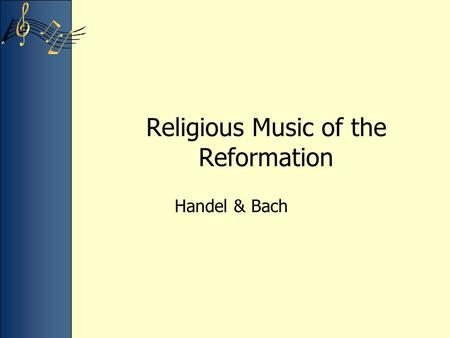 Religious Music of the Reformation Handel & Bach.