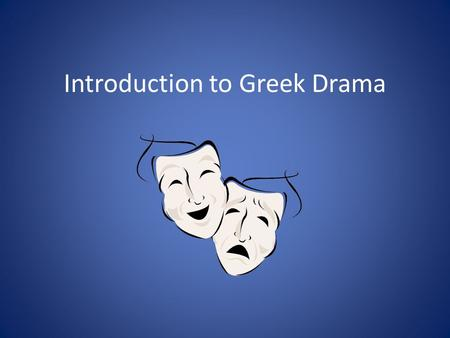 Introduction to Greek Drama. The Festival of Dionysus Dionysus: God of wine, agriculture, fertility of nature. Festival held in late March through April,