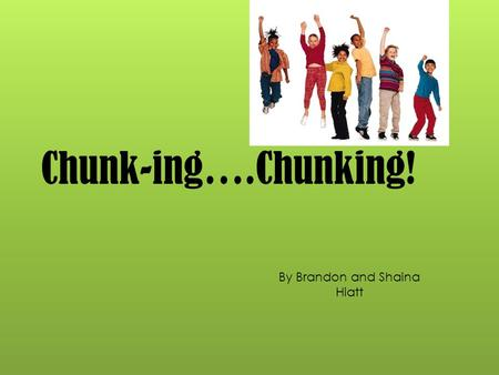Chunk-ing….Chunking! By Brandon and Shaina Hiatt.