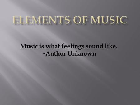 Music is what feelings sound like. ~Author Unknown.