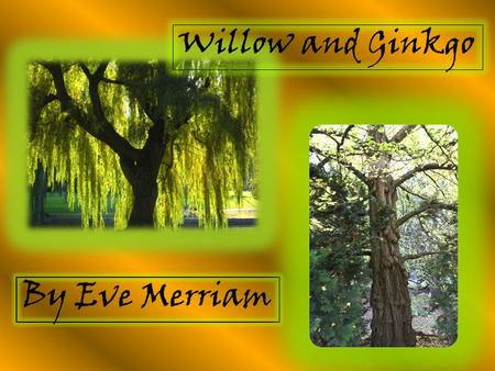 Willow and Ginkgo By Eve Merriam.